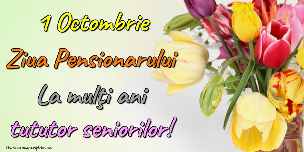 Felicitari de Ziua Pensionarului - 1 Octombrie Ziua Pensionarului La mulţi ani tututor seniorilor!