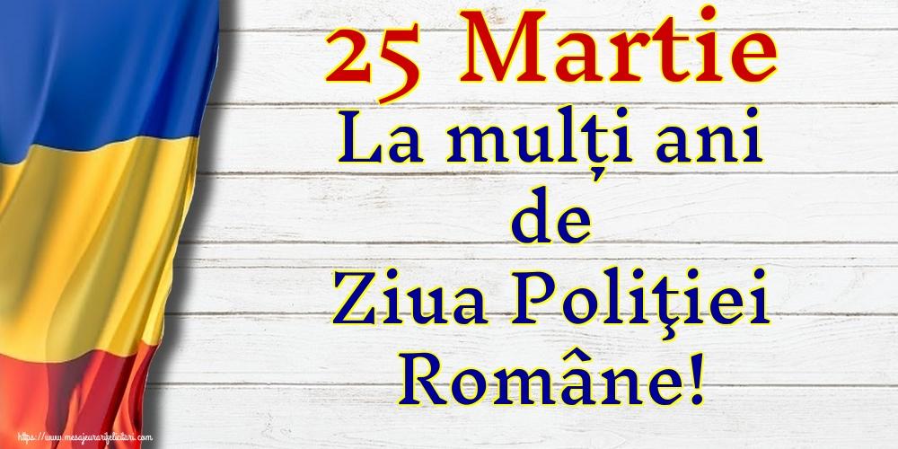 Felicitari de Ziua Poliţiei - 25 Martie La mulți ani de Ziua Poliţiei Române!