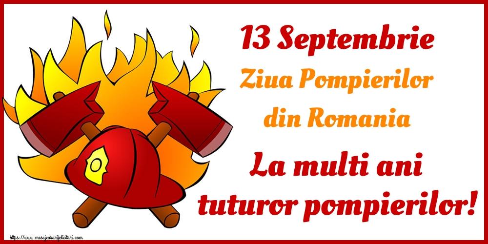 Ziua Pompierilor 13 Septembrie Ziua Pompierilor din Romania La multi ani tuturor pompierilor!