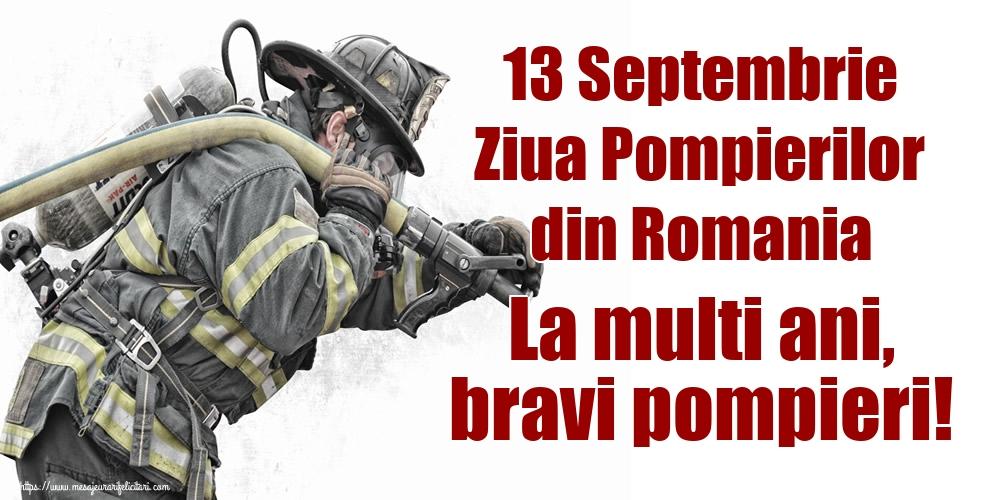 Ziua Pompierilor 13 Septembrie Ziua Pompierilor din Romania La multi ani, bravi pompieri!