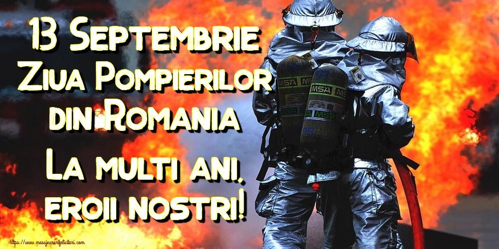 Ziua Pompierilor 13 Septembrie Ziua Pompierilor din Romania La multi ani, eroii nostri!