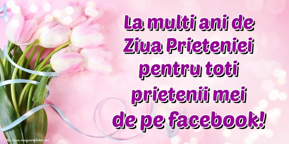 Ziua Internationala a Prieteniei La multi ani de Ziua Prieteniei pentru toti prietenii mei de pe facebook!