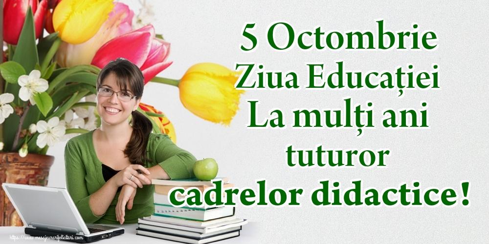 Cele mai apreciate felicitari de Ziua Profesorului - 5 Octombrie Ziua Educaţiei La mulţi ani tuturor cadrelor didactice!