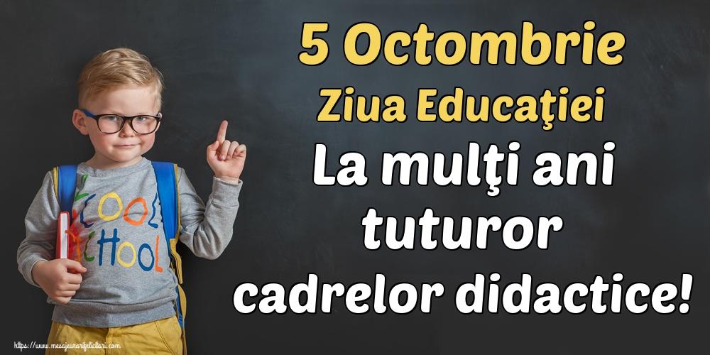 Felicitari de Ziua Profesorului - 5 Octombrie Ziua Educaţiei La mulţi ani tuturor cadrelor didactice! - mesajeurarifelicitari.com