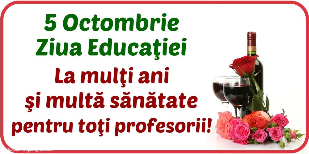 Felicitari de Ziua Profesorului - 5 Octombrie Ziua Educaţiei La mulţi ani şi multă sănătate pentru toţi profesorii! - mesajeurarifelicitari.com