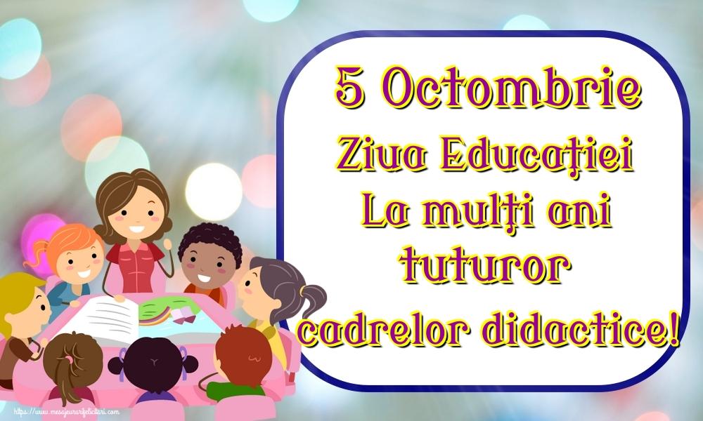 Felicitari de Ziua Profesorului - 5 Octombrie Ziua Educaţiei La mulţi ani tuturor cadrelor didactice!