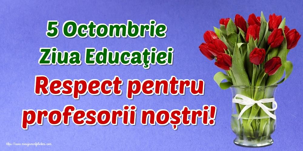 Felicitari de Ziua Profesorului - 5 Octombrie Ziua Educaţiei Respect pentru profesorii noștri!