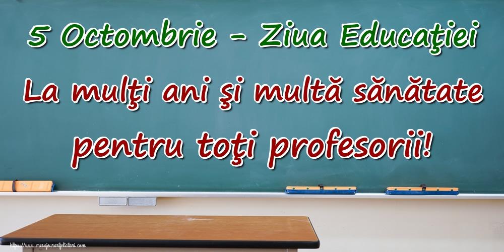 Felicitari de Ziua Profesorului - 5 Octombrie - Ziua Educaţiei La mulţi ani şi multă sănătate pentru toţi profesorii!