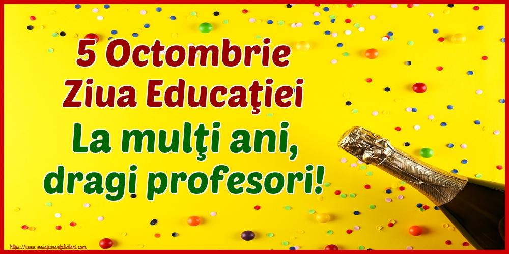 Felicitari de Ziua Profesorului - 5 Octombrie Ziua Educaţiei La mulţi ani, dragi profesori!