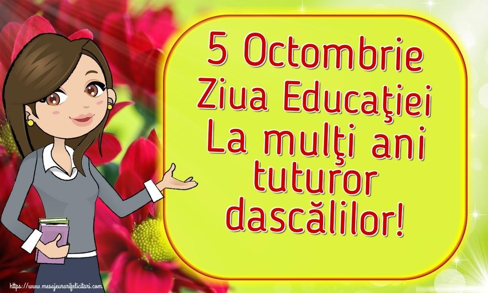 Felicitari de Ziua Profesorului - 5 Octombrie Ziua Educaţiei La mulţi ani tuturor dascălilor!