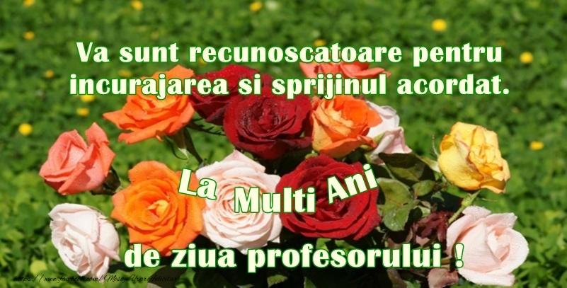 Cele mai apreciate felicitari de Ziua Profesorului cu trandafiri - Va sunt recunoscatoare pentru incurajarea si sprijinul acordat. La multi ani de ziua profesorului!