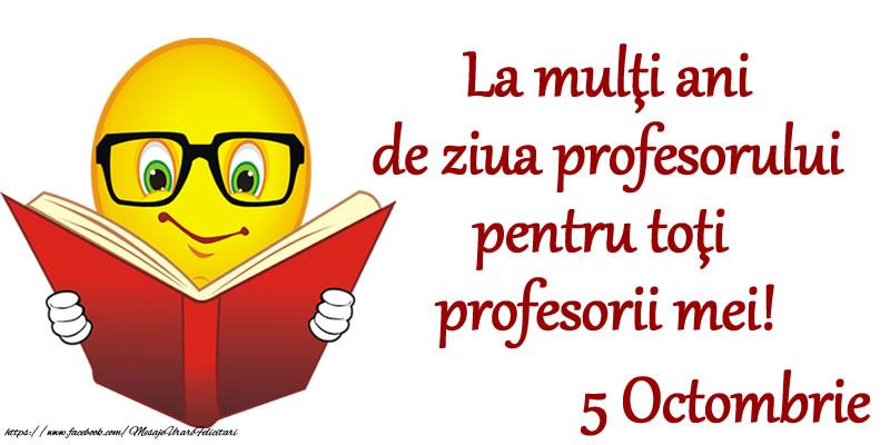 Ziua Profesorului La mulţi ani de ziua profesorului pentru toţi profesorii mei! 5 Octombrie
