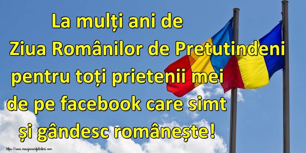 Felicitari de Ziua Românilor de Pretutindeni - La mulți ani de Ziua Românilor de Pretutindeni pentru toți prietenii mei de pe facebook care simt și gândesc românește!
