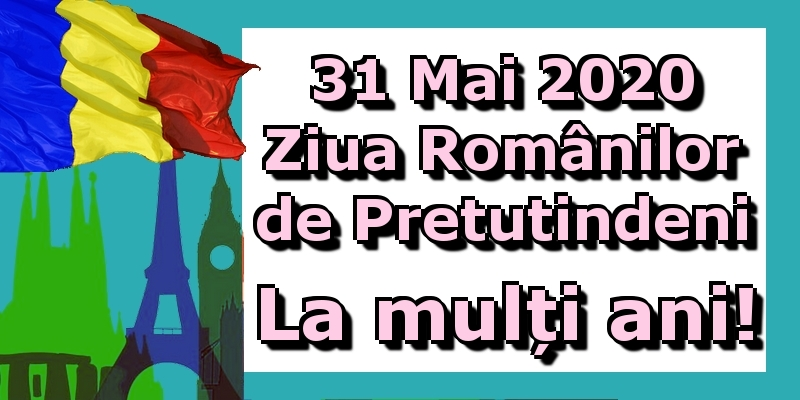 Felicitari de Ziua Românilor de Pretutindeni - 31 Mai 2020 Ziua Românilor de Pretutindeni La mulți ani!