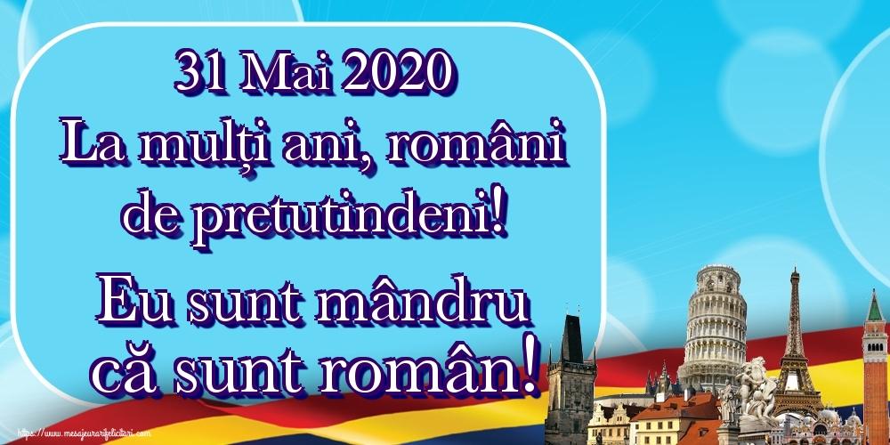 Felicitari de Ziua Românilor de Pretutindeni - 31 Mai 2020 La mulți ani, români de pretutindeni! Eu sunt mândru că sunt român!