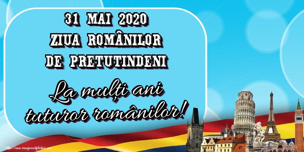 Felicitari de Ziua Românilor de Pretutindeni - 31 Mai 2020 Ziua Românilor de Pretutindeni La mulţi ani tuturor românilor!