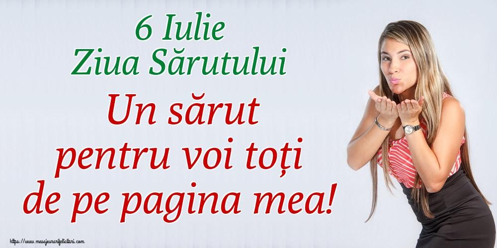 Ziua Sărutului 6 Iulie Ziua Sărutului Un sărut pentru voi toți de pe pagina mea!
