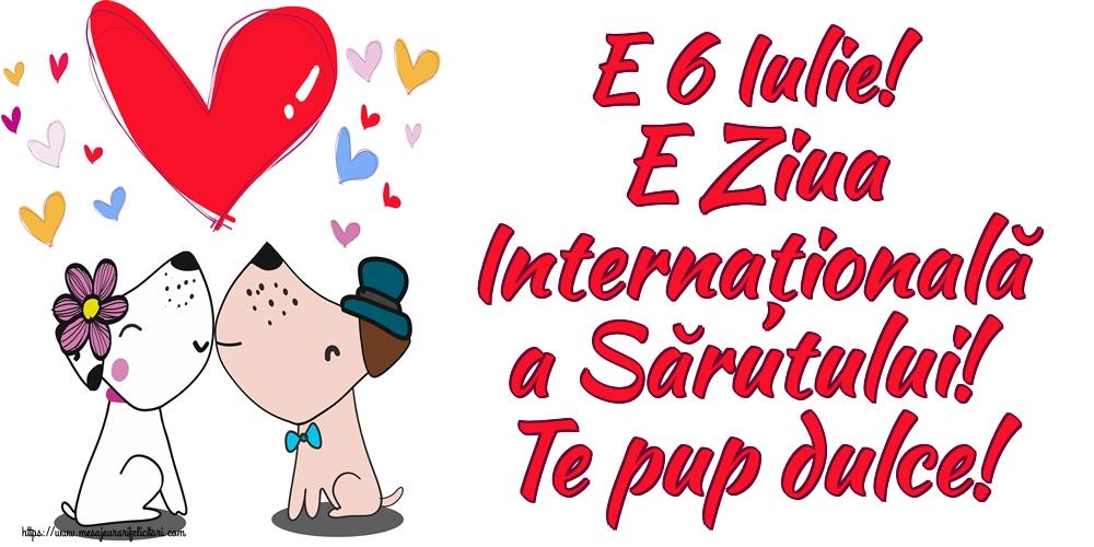 Cele mai apreciate felicitari de Ziua Sarutului - E 6 Iulie! E Ziua Internațională a Sărutului! Te pup dulce!