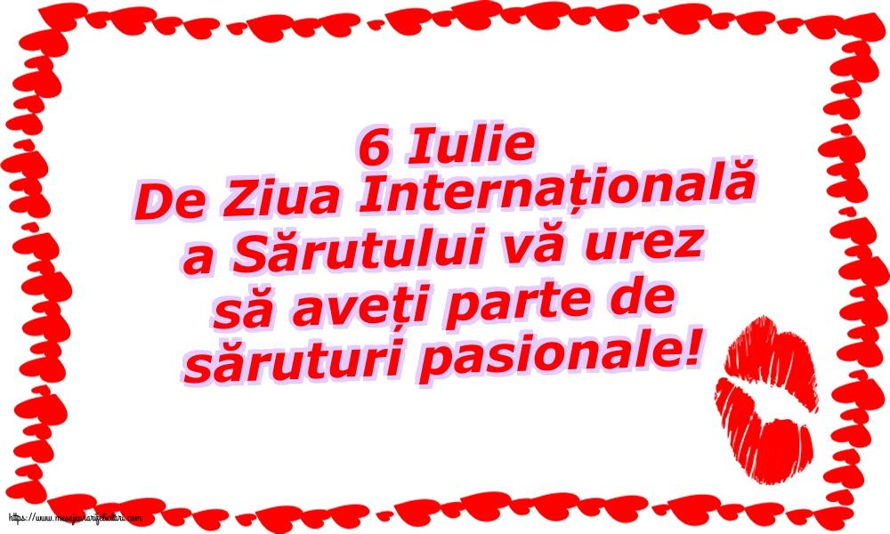 Felicitari de Ziua Sarutului cu mesaje - 6 Iulie De Ziua Internațională a Sărutului vă urez să aveți parte de săruturi pasionale!