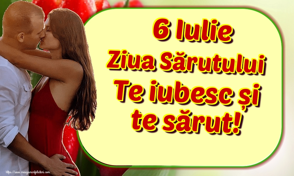 6 Iulie Ziua Sărutului Te iubesc și te sărut!
