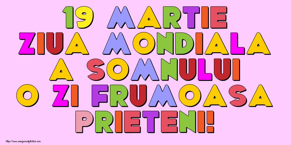 Felicitari de Ziua Somnului - 19 Martie Ziua Mondiala a Somnului O zi frumoasa prieteni!