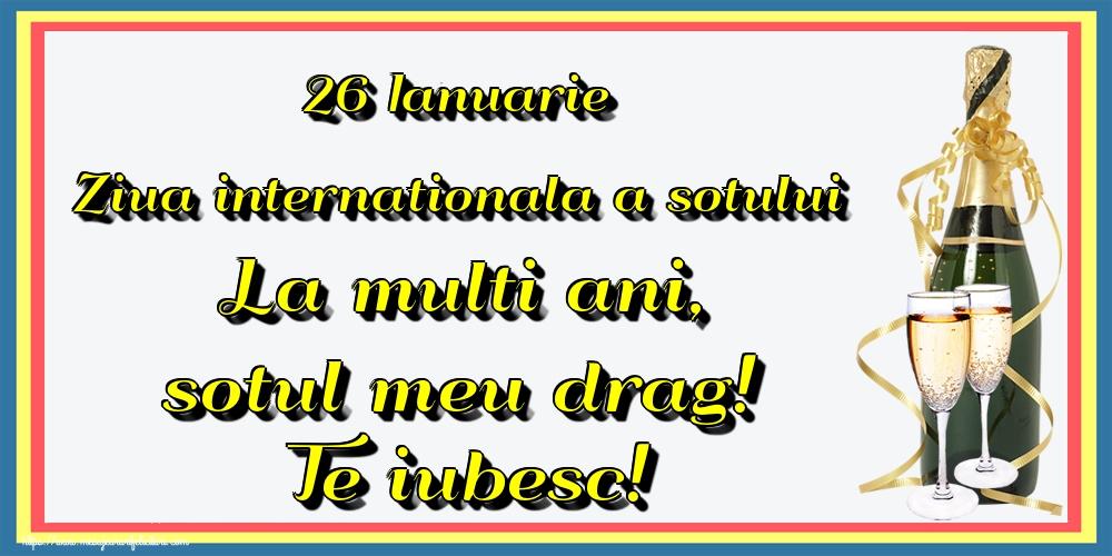 Felicitari de Ziua Sotului - 26 Ianuarie Ziua internationala a sotului La multi ani, sotul meu drag! Te iubesc!