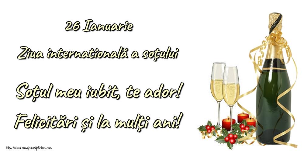 Felicitari de Ziua Sotului - 26 Ianuarie Ziua internatională a soțului Soțul meu iubit, te ador! Felicitări și la mulți ani!
