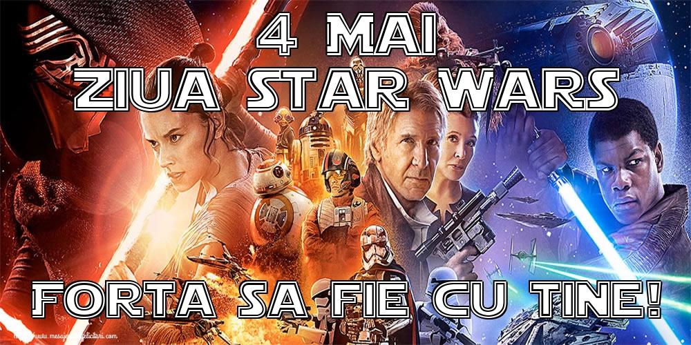 Felicitari de Ziua Star Wars - 4 Mai Ziua Star Wars Forta sa fie cu tine!