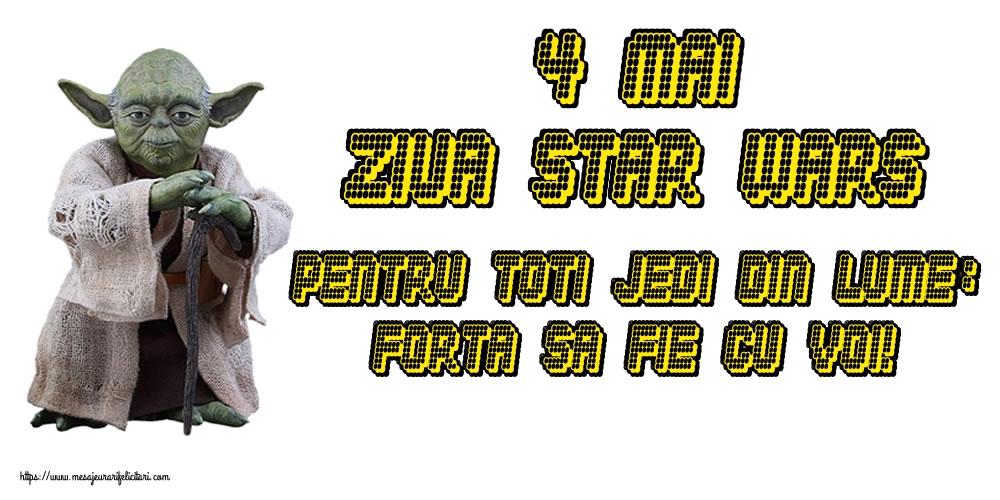 Felicitari de Ziua Star Wars - 4 Mai Ziua Star Wars Pentru toti Jedi din lume: Forta sa fie cu voi!