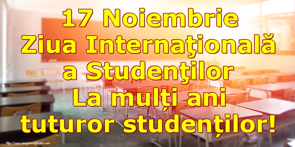 Felicitari de Ziua Internaţională a Studenţilor - 17 Noiembrie Ziua Internaţională a Studenţilor La mulți ani tuturor studenților! - mesajeurarifelicitari.com