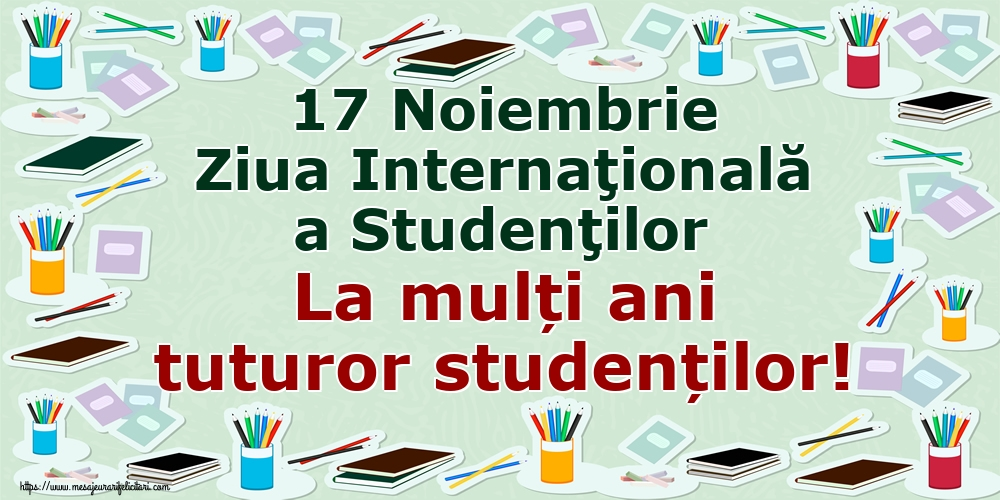 Ziua Internaţională a Studenţilor 17 Noiembrie Ziua Internaţională a Studenţilor La mulți ani tuturor studenților!