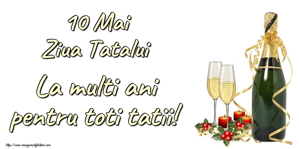 Felicitari de Ziua Tatalui cu sampanie - 10 Mai Ziua Tatalui La multi ani pentru toti tatii!