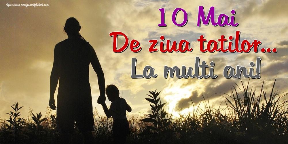 Felicitari de Ziua Tatalui - 10 Mai De ziua tatilor... La multi ani!