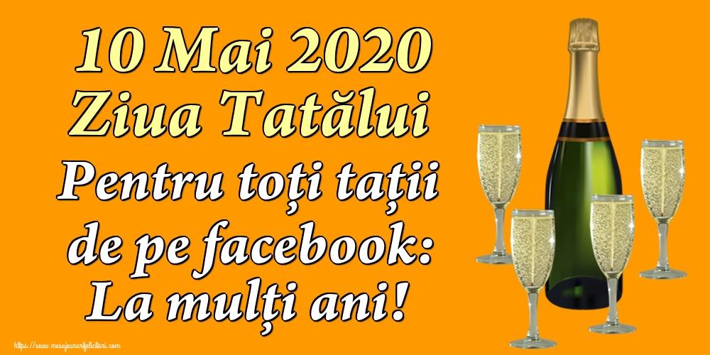 Cele mai apreciate felicitari de Ziua Tatalui - 10 Mai 2020 Ziua Tatălui Pentru toți tații de pe facebook: La mulți ani!