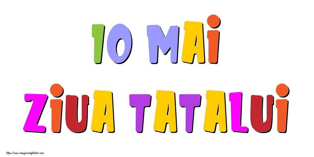 Felicitari de Ziua Tatalui - 10 Mai Ziua Tatalui