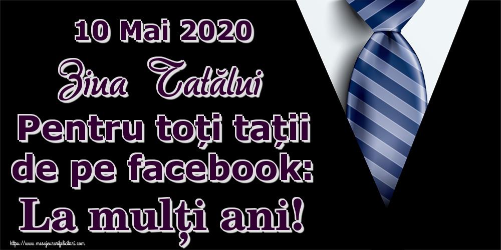 Felicitari de Ziua Tatalui - 10 Mai 2020 Ziua Tatălui Pentru toți tații de pe facebook: La mulți ani! - mesajeurarifelicitari.com