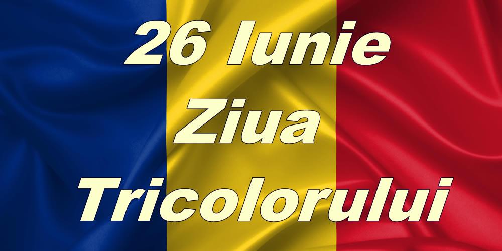 Felicitari de Ziua Tricolorului - 26 Iunie - Ziua Tricolorului