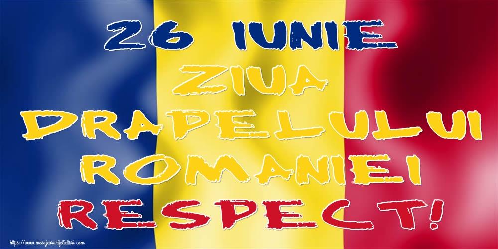 Felicitari de Ziua Tricolorului - 26 Iunie Ziua Drapelului Romaniei RESPECT!