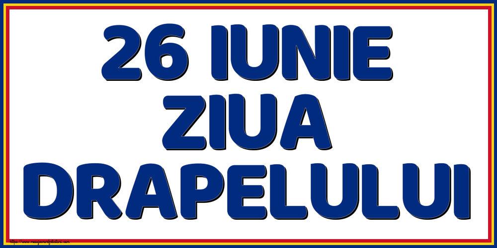 Felicitari de Ziua Tricolorului - 26 Iunie Ziua Drapelului