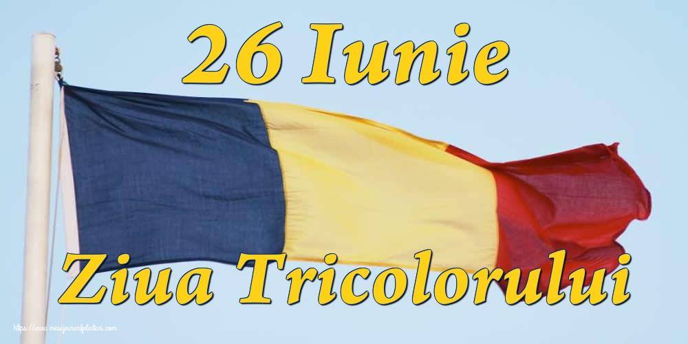 Felicitari de Ziua Tricolorului - 26 Iunie Ziua Tricolorului
