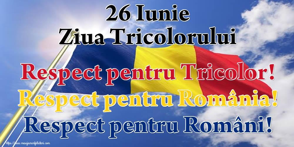 Ziua Tricolorului 26 Iunie Ziua Tricolorului Respect pentru Tricolor! Respect pentru România! Respect pentru Români!