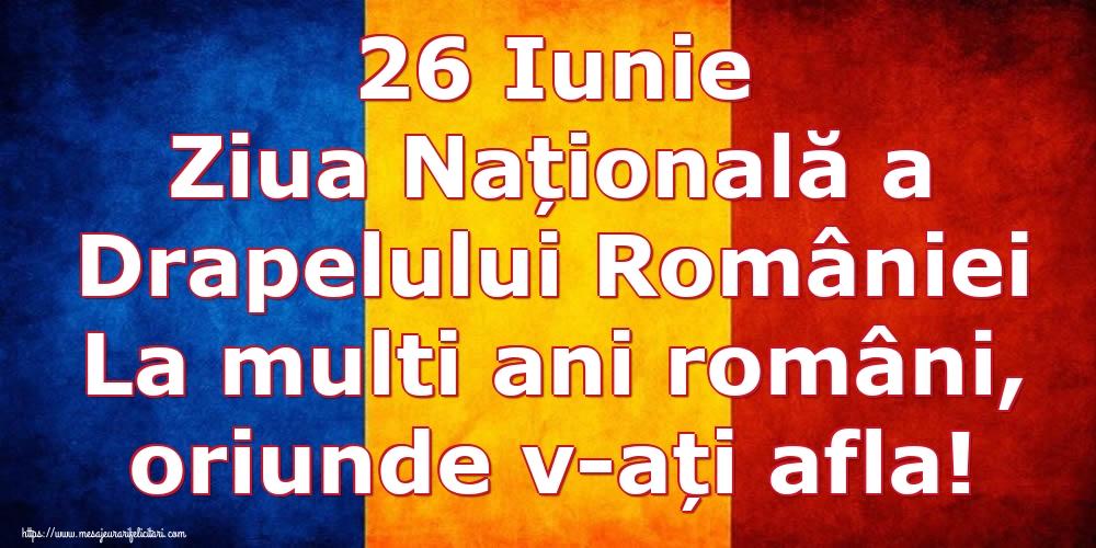 Ziua Tricolorului 26 Iunie Ziua Națională a Drapelului României La multi ani români, oriunde v-ați afla!