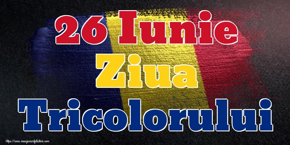 Felicitari de Ziua Tricolorului - 26 Iunie Ziua Tricolorului - mesajeurarifelicitari.com