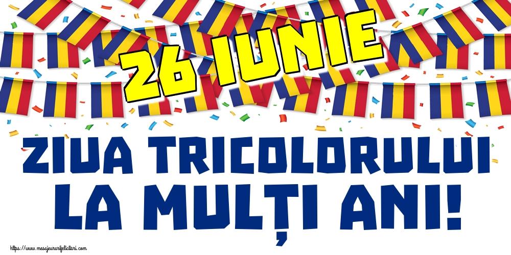 Felicitari de Ziua Tricolorului - 26 Iunie Ziua Tricolorului La mulți ani!