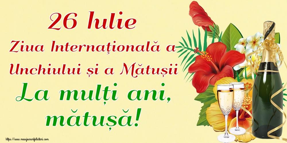 Felicitari de Ziua unchiului și a mătușii - 26 Iulie Ziua Internaţională a Unchiului și a Mătușii La mulți ani, mătușă!
