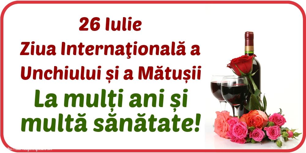 Felicitari de Ziua unchiului și a mătușii - 26 Iulie Ziua Internaţională a Unchiului și a Mătușii La mulți ani și multă sănătate!