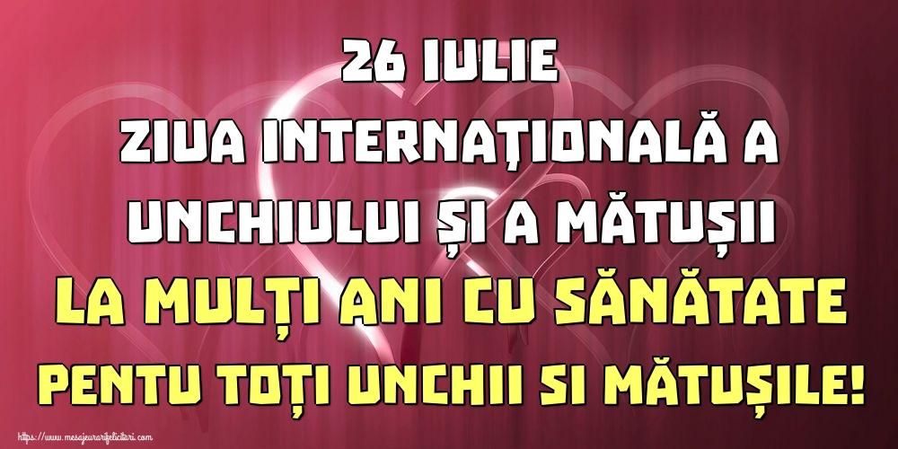 Felicitari de Ziua unchiului și a mătușii - 26 Iulie Ziua Internaţională a Unchiului și a Mătușii La mulți ani cu sănătate pentu toți unchii si mătușile!