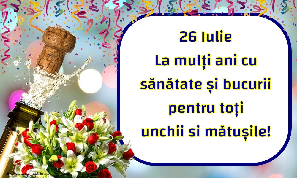 Felicitari de Ziua unchiului și a mătușii - 26 Iulie La mulți ani cu sănătate și bucurii pentru toți unchii si mătușile!