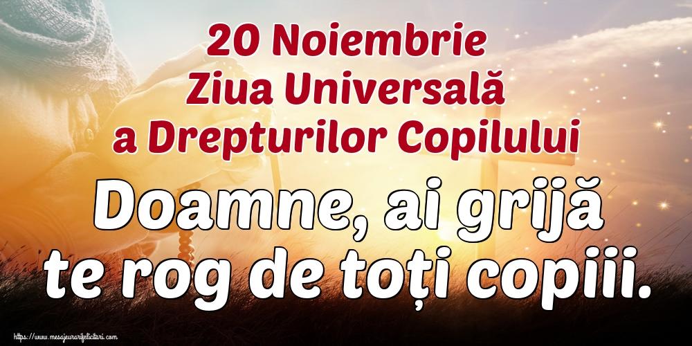 Ziua Universală a Copilului 20 Noiembrie Ziua Universală a Drepturilor Copilului Doamne, ai grijă te rog de toți copiii.