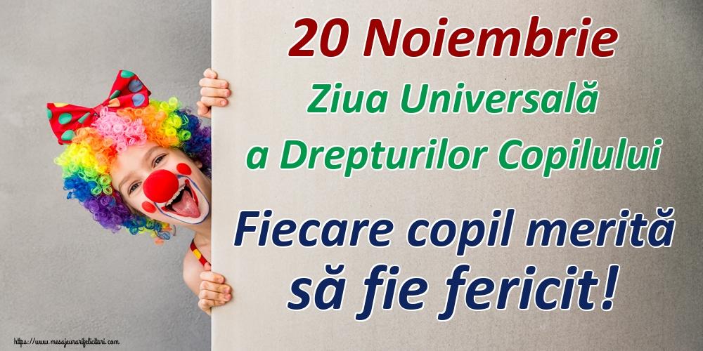 Ziua Universală a Copilului 20 Noiembrie Ziua Universală a Drepturilor Copilului Fiecare copil merită să fie fericit!